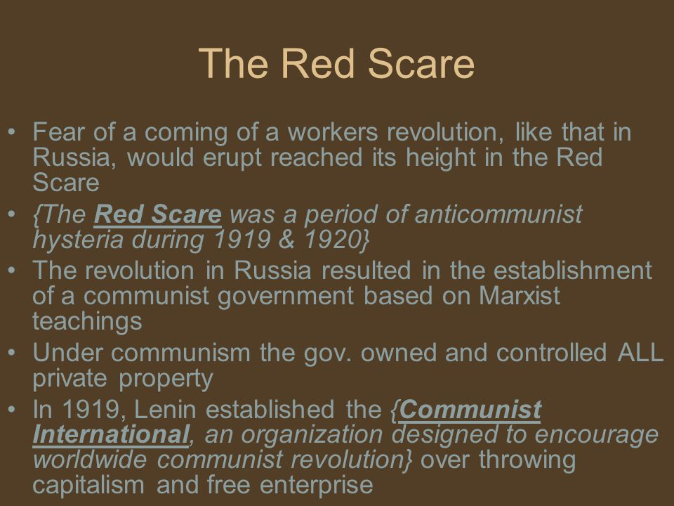 The Red Scare Fear of a coming of a workers revolution, like that in Russia, would erupt reached its height in the Red Scare.