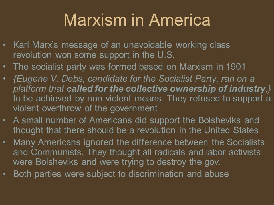 Marxism in America Karl Marx's message of an unavoidable working class revolution won some support in the U.S.