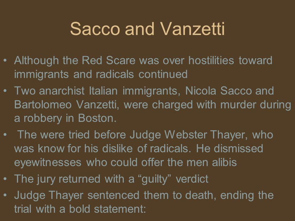 Sacco and Vanzetti Although the Red Scare was over hostilities toward immigrants and radicals continued.
