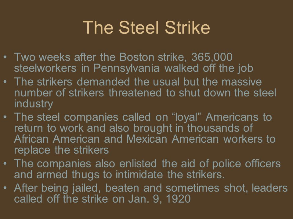 The Steel Strike Two weeks after the Boston strike, 365,000 steelworkers in Pennsylvania walked off the job.