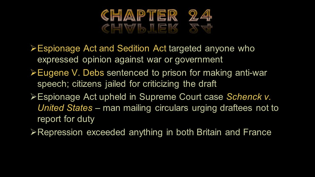 Espionage Act and Sedition Act targeted anyone who expressed opinion against war or government