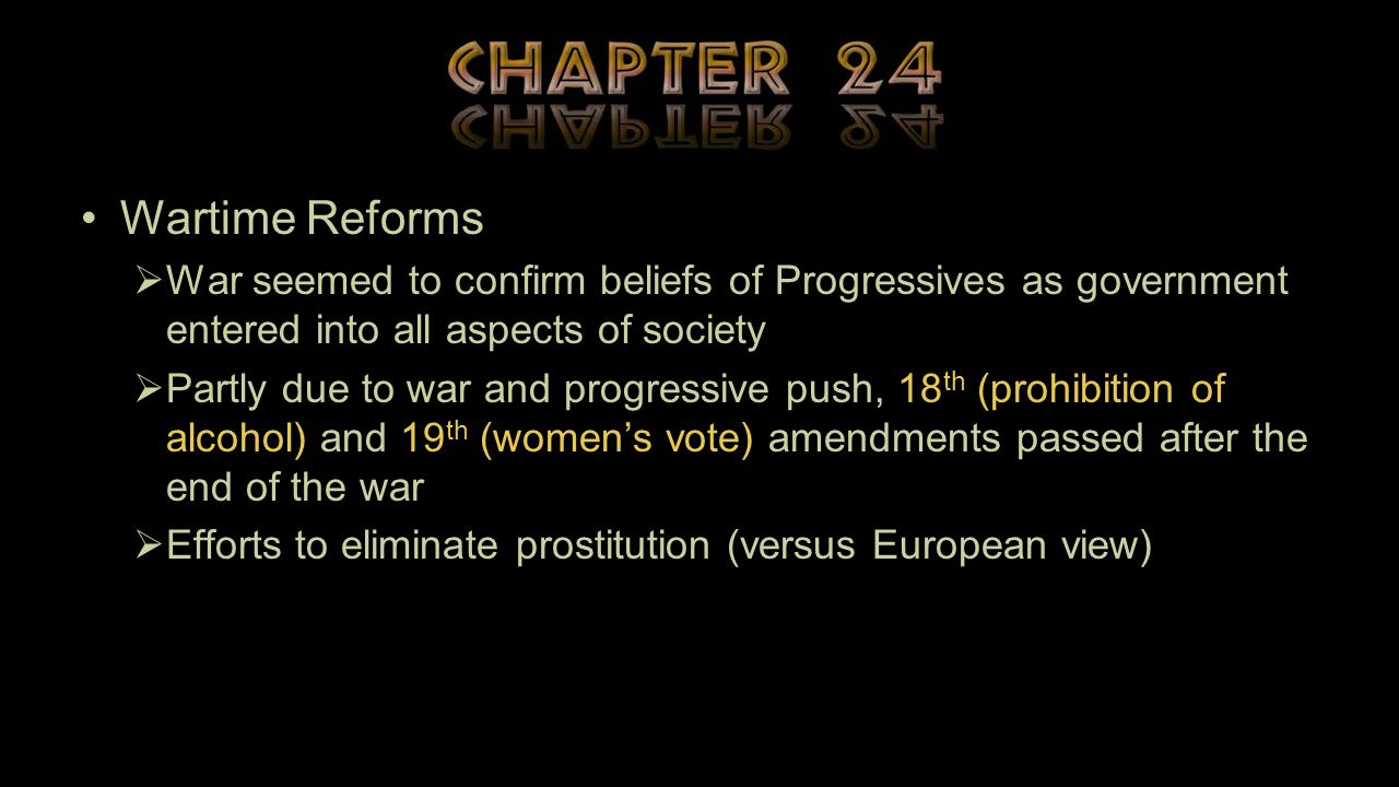 Wartime Reforms War seemed to confirm beliefs of Progressives as government entered into all aspects of society.