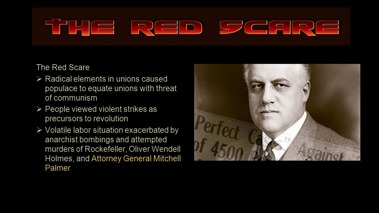 The Red Scare Radical elements in unions caused populace to equate unions with threat of communism.