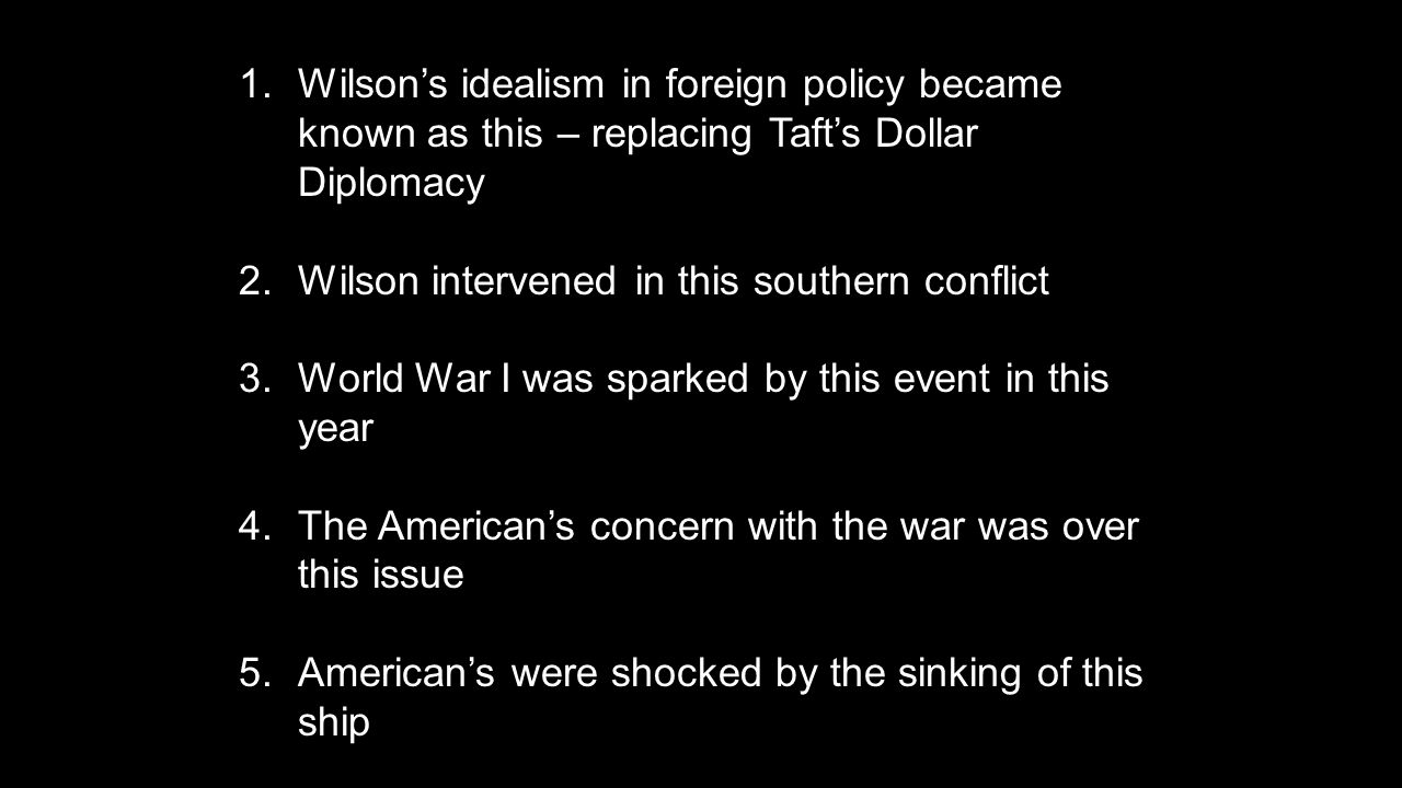 Wilson's idealism in foreign policy became known as this – replacing Taft's Dollar Diplomacy