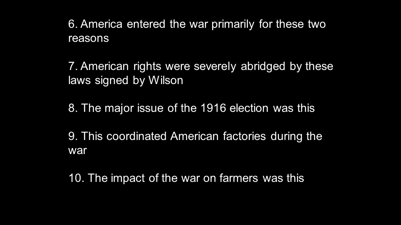6. America entered the war primarily for these two reasons