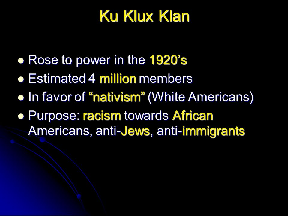 Ku Klux Klan Rose to power in the 1920's Estimated 4 million members