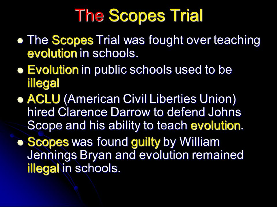 The Scopes Trial The Scopes Trial was fought over teaching evolution in schools. Evolution in public schools used to be illegal.