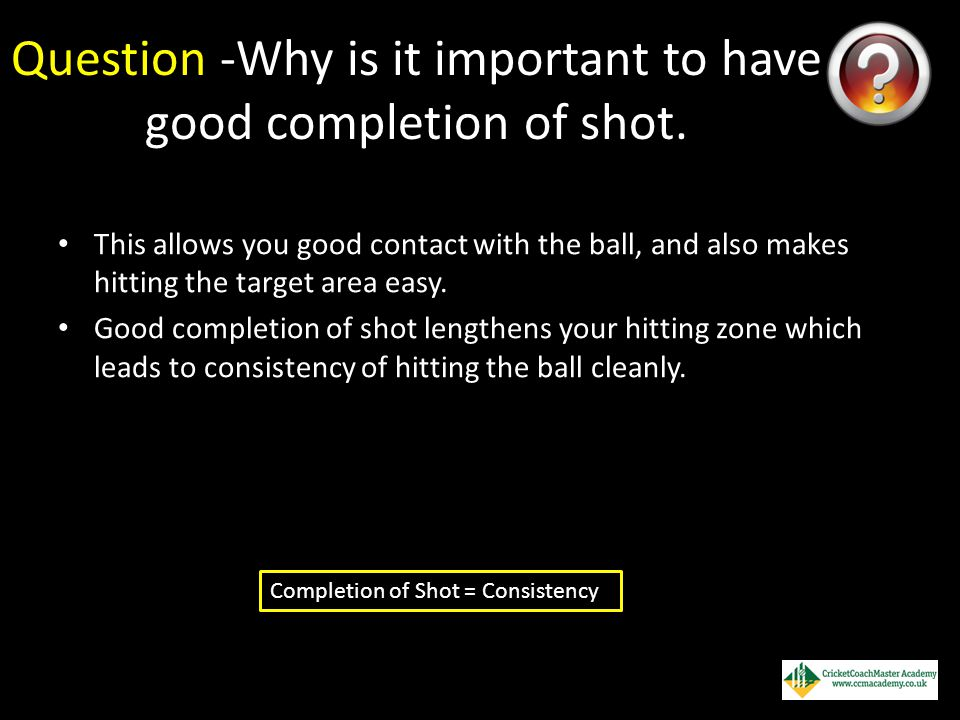 Question -Why is it important to have good completion of shot.