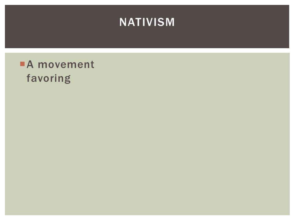 Nativism A movement favoring