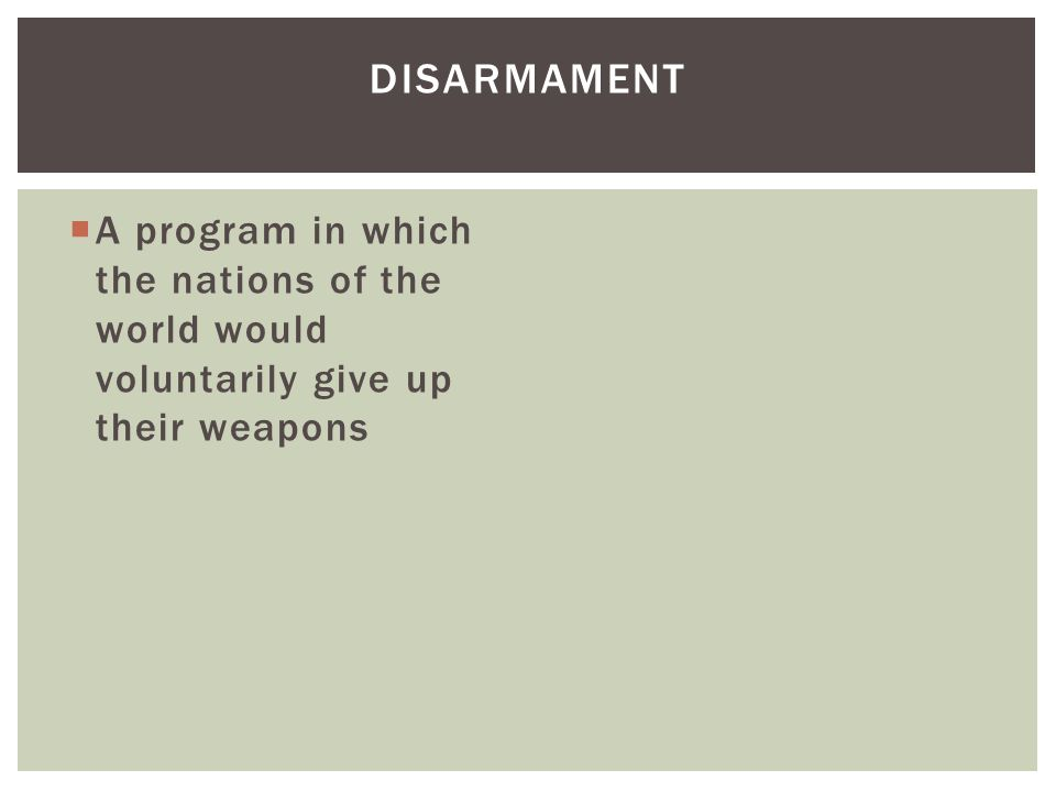 Disarmament A program in which the nations of the world would voluntarily give up their weapons