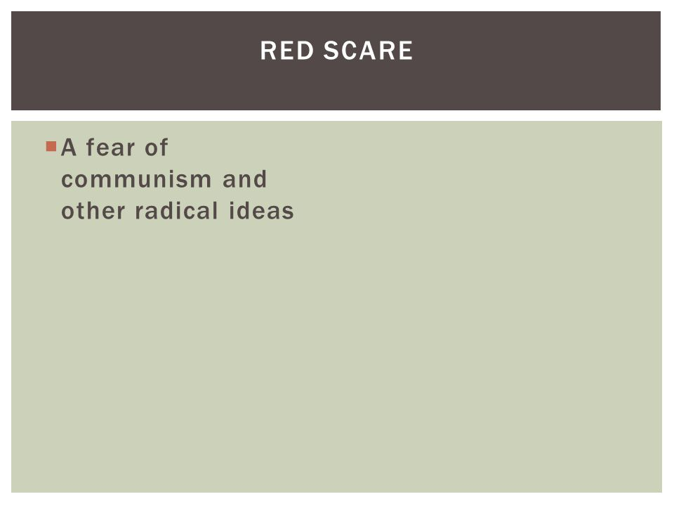 Red Scare A fear of communism and other radical ideas