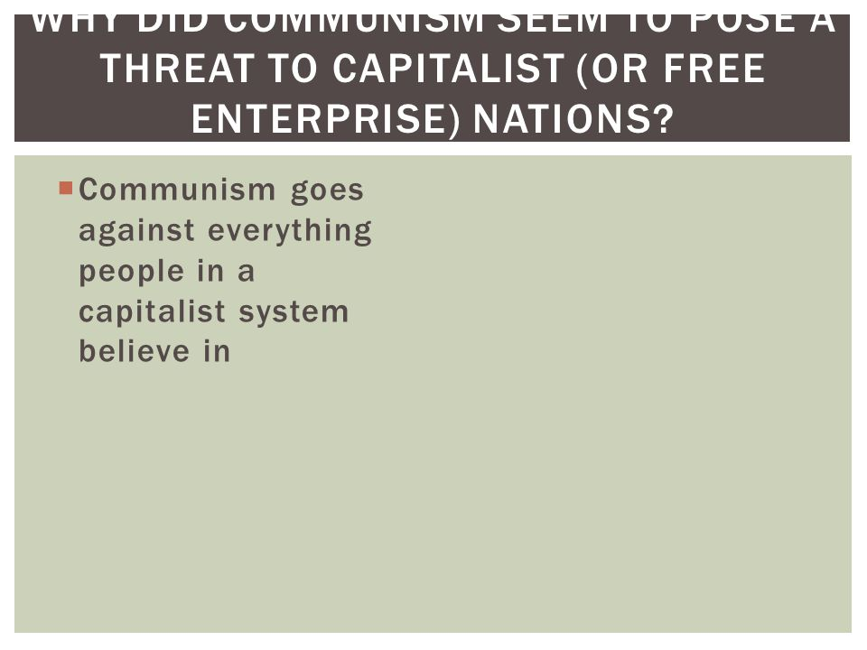 Why did Communism seem to pose a threat to capitalist (or free enterprise) nations