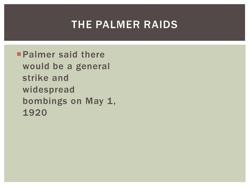 The Palmer Raids Palmer said there would be a general strike and widespread bombings on May 1, 1920