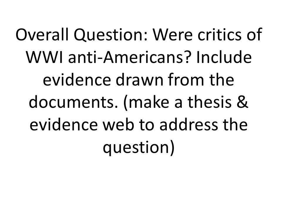 Overall Question: Were critics of WWI anti-Americans