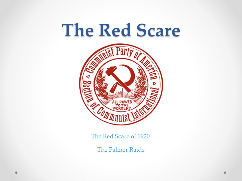 The Red Scare The Red Scare of 1920 The Palmer Raids