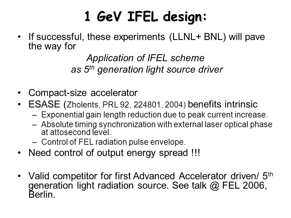 1 GeV IFEL design: If successful, these experiments (LLNL+ BNL) will pave the way for. Application of IFEL scheme.