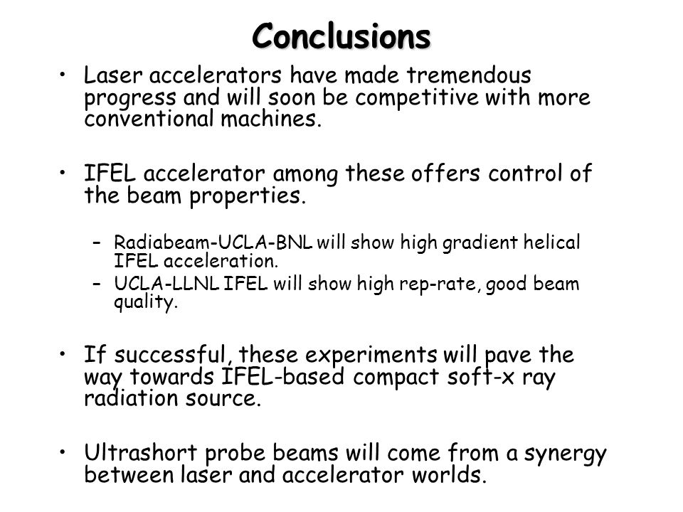 Conclusions Laser accelerators have made tremendous progress and will soon be competitive with more conventional machines.