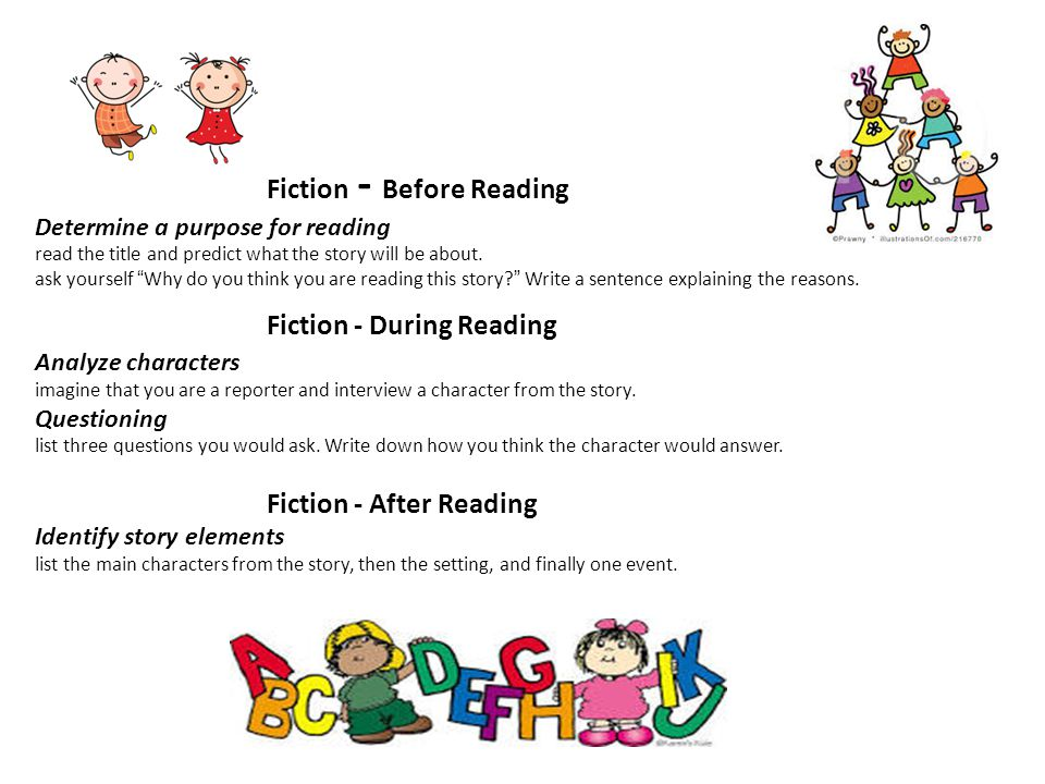 Fiction - Before Reading Determine a purpose for reading read the title and predict what the story will be about.