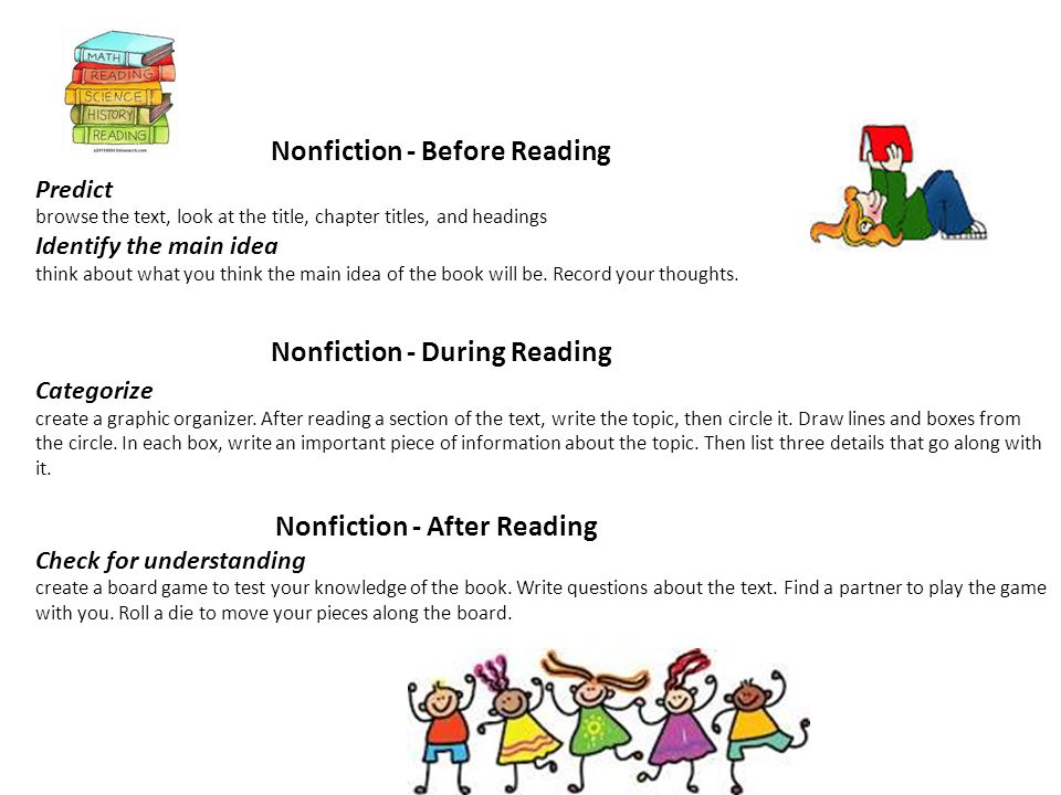 Nonfiction - Before Reading Predict browse the text, look at the title, chapter titles, and headings Identify the main idea think about what you think the main idea of the book will be.