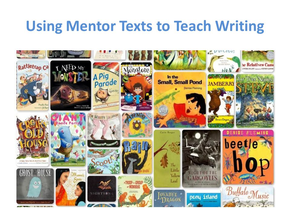 Using Mentor Texts to Teach Writing