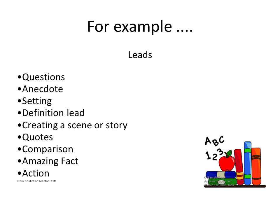For example .... Leads Questions Anecdote Setting Definition lead