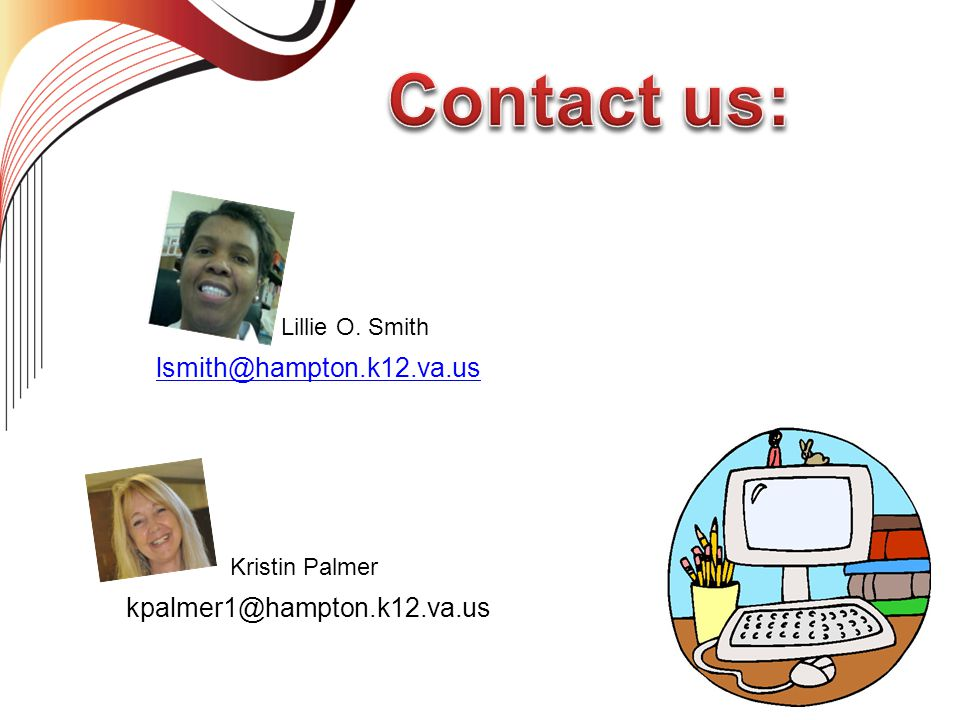 Contact us: lsmith@hampton.k12.va.us kpalmer1@hampton.k12.va.us