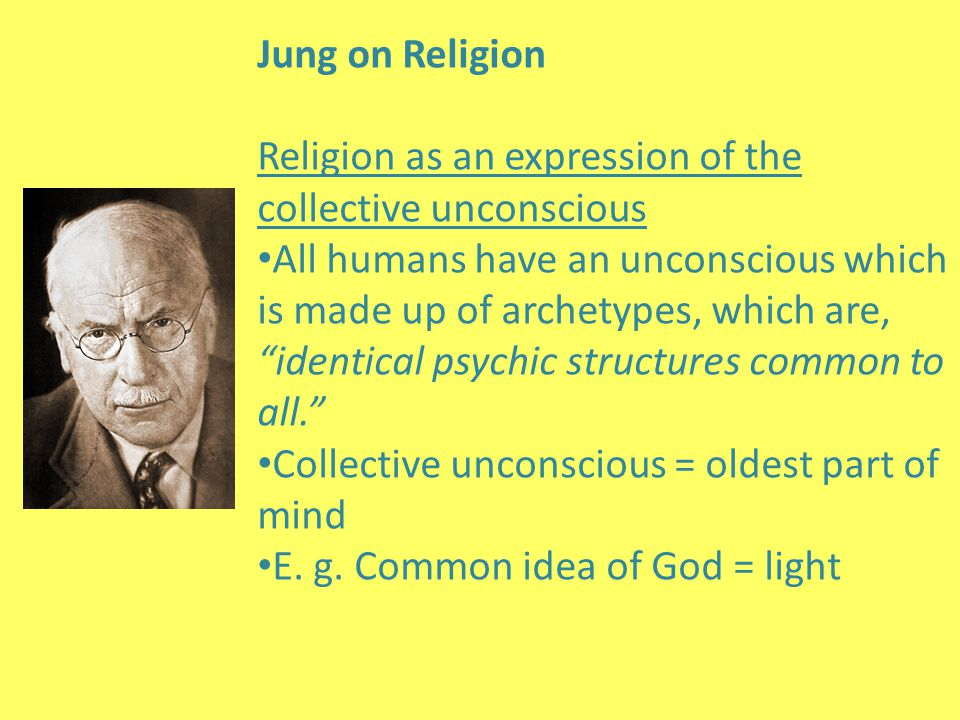 Jung on Religion Religion as an expression of the collective unconscious.