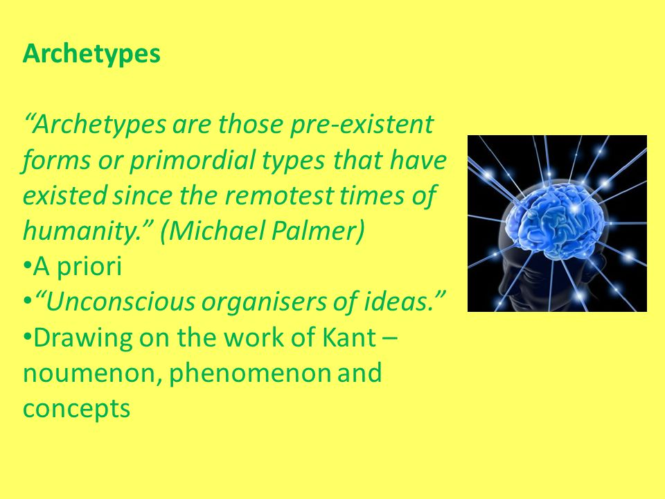 Archetypes Archetypes are those pre-existent forms or primordial types that have existed since the remotest times of humanity. (Michael Palmer)