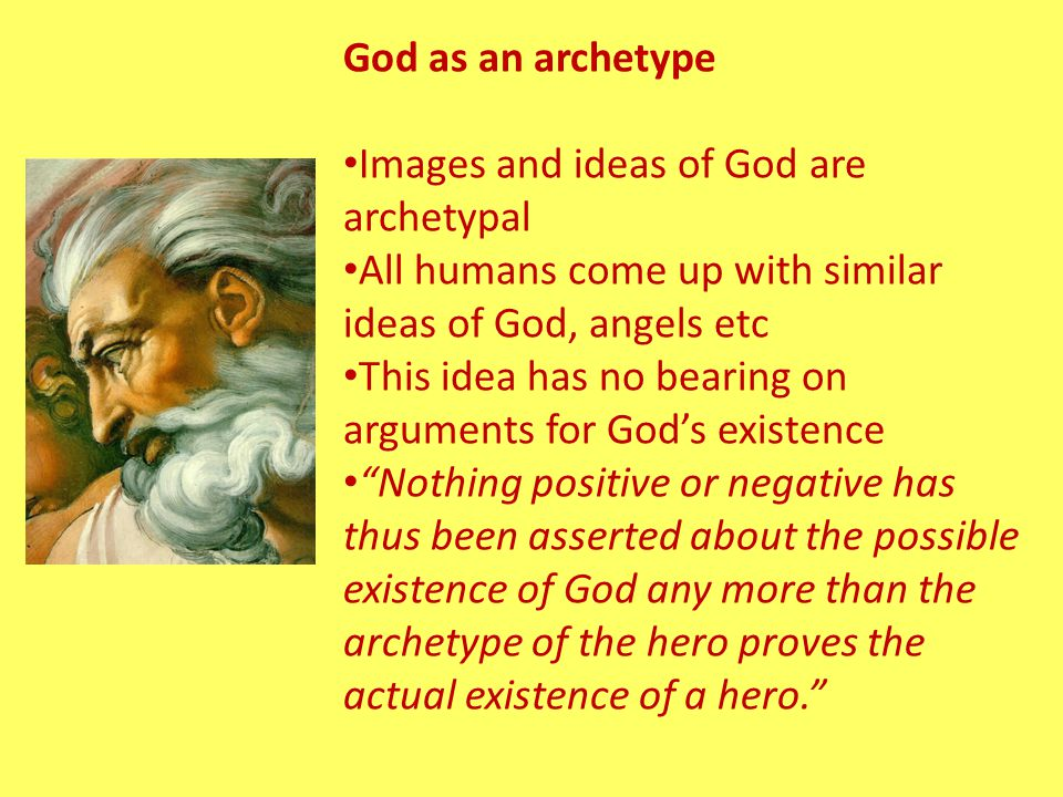 God as an archetype Images and ideas of God are archetypal. All humans come up with similar ideas of God, angels etc.