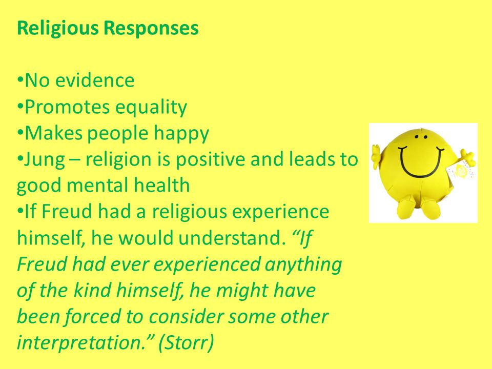 Religious Responses No evidence. Promotes equality. Makes people happy. Jung – religion is positive and leads to good mental health.