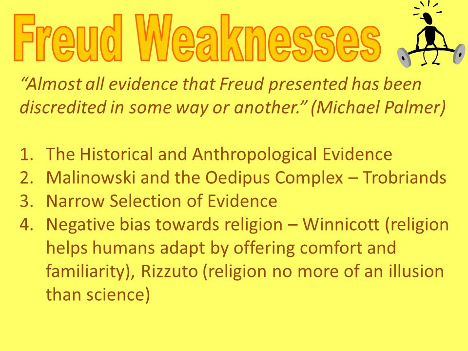 Freud Weaknesses Almost all evidence that Freud presented has been discredited in some way or another. (Michael Palmer)
