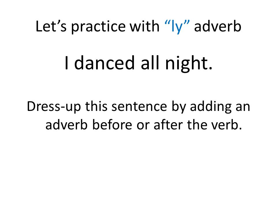 Let's practice with ly adverb