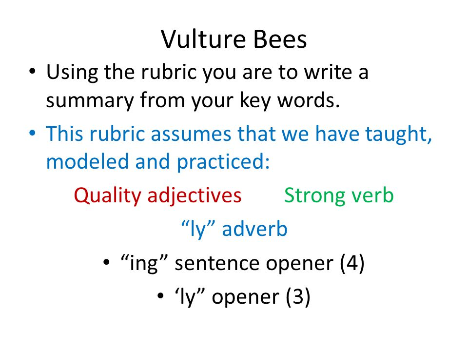 Vulture Bees Using the rubric you are to write a summary from your key words. This rubric assumes that we have taught, modeled and practiced: