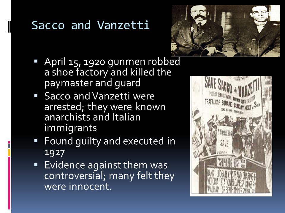 Sacco and Vanzetti April 15, 1920 gunmen robbed a shoe factory and killed the paymaster and guard.