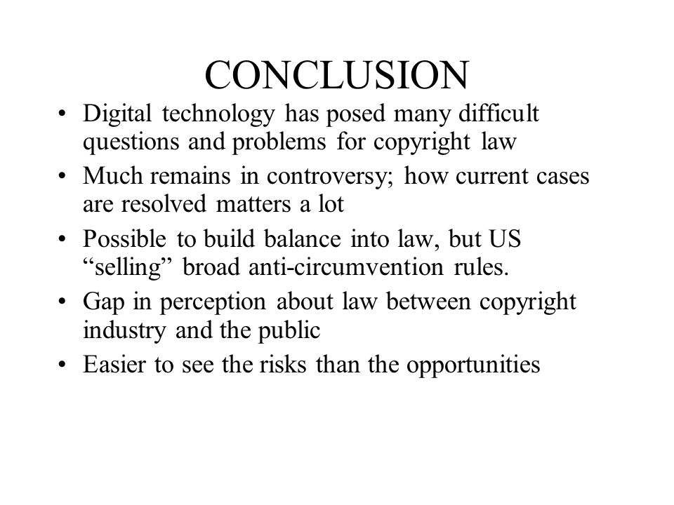 CONCLUSION Digital technology has posed many difficult questions and problems for copyright law.