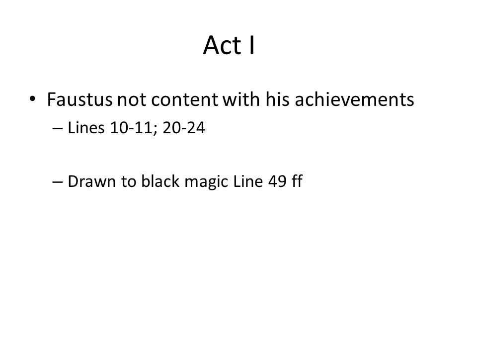 Act I Faustus not content with his achievements Lines 10-11; 20-24