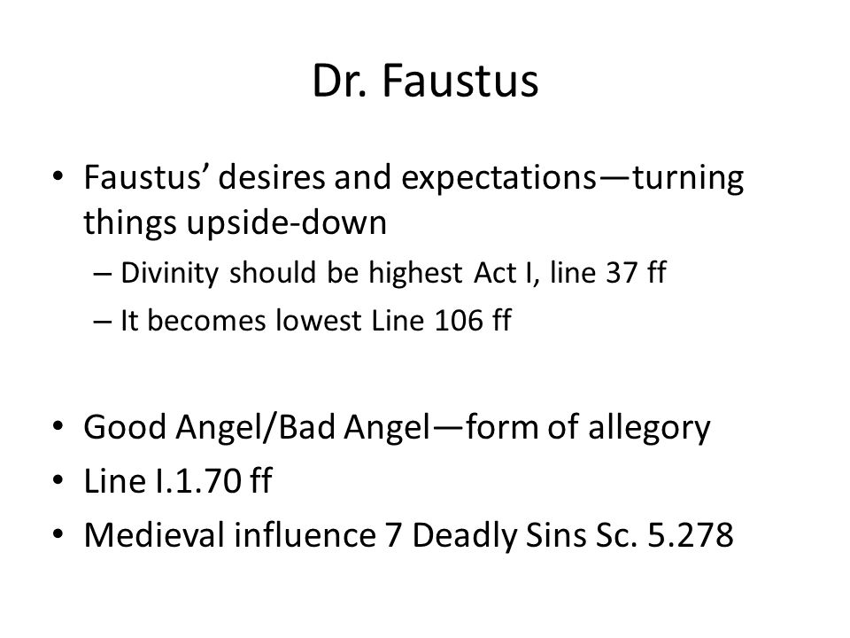 Dr. Faustus Faustus' desires and expectations—turning things upside-down. Divinity should be highest Act I, line 37 ff.
