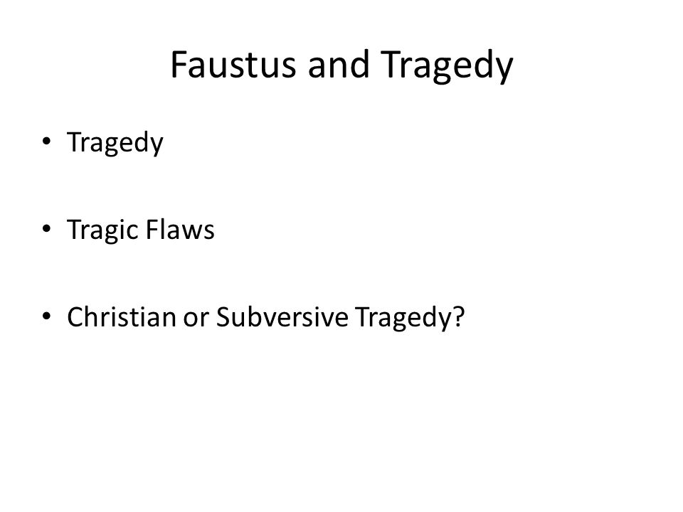 Faustus and Tragedy Tragedy Tragic Flaws