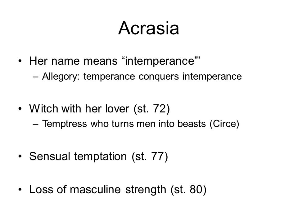 Acrasia Her name means intemperance ' Witch with her lover (st. 72)