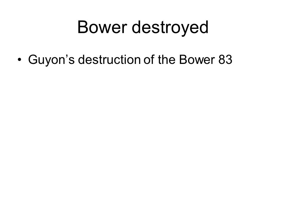 Bower destroyed Guyon's destruction of the Bower 83