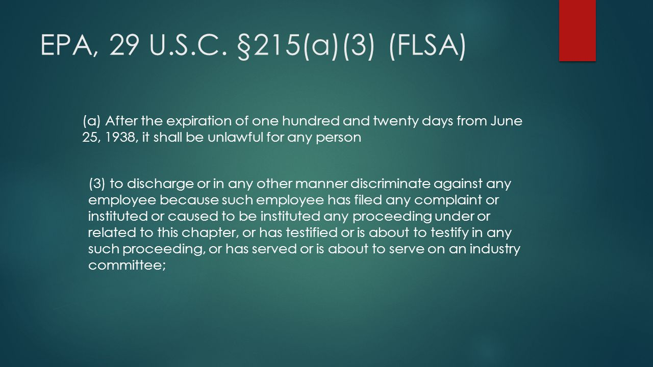 EPA, 29 U.S.C. §215(a)(3) (FLSA) (a) After the expiration of one hundred and twenty days from June 25, 1938, it shall be unlawful for any person.