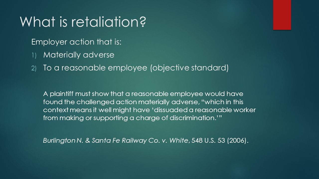 What is retaliation Employer action that is: Materially adverse