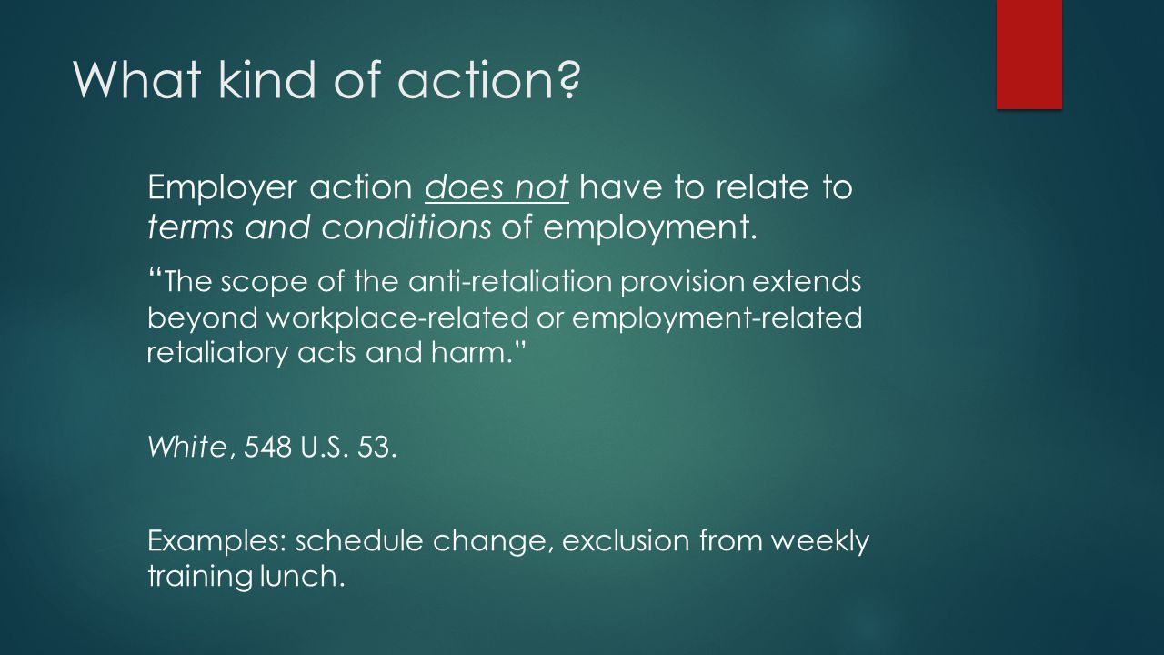 What kind of action Employer action does not have to relate to terms and conditions of employment.