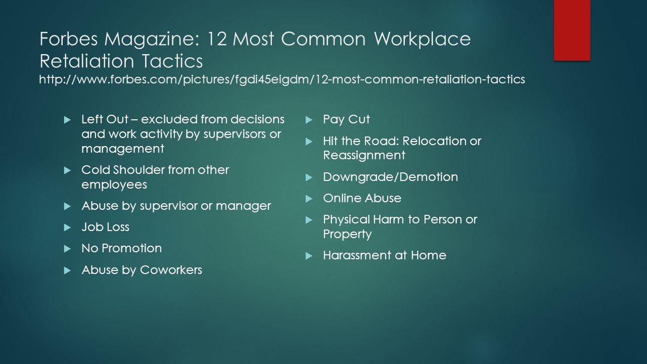 Forbes Magazine: 12 Most Common Workplace Retaliation Tactics http://www.forbes.com/pictures/fgdi45eigdm/12-most-common-retaliation-tactics