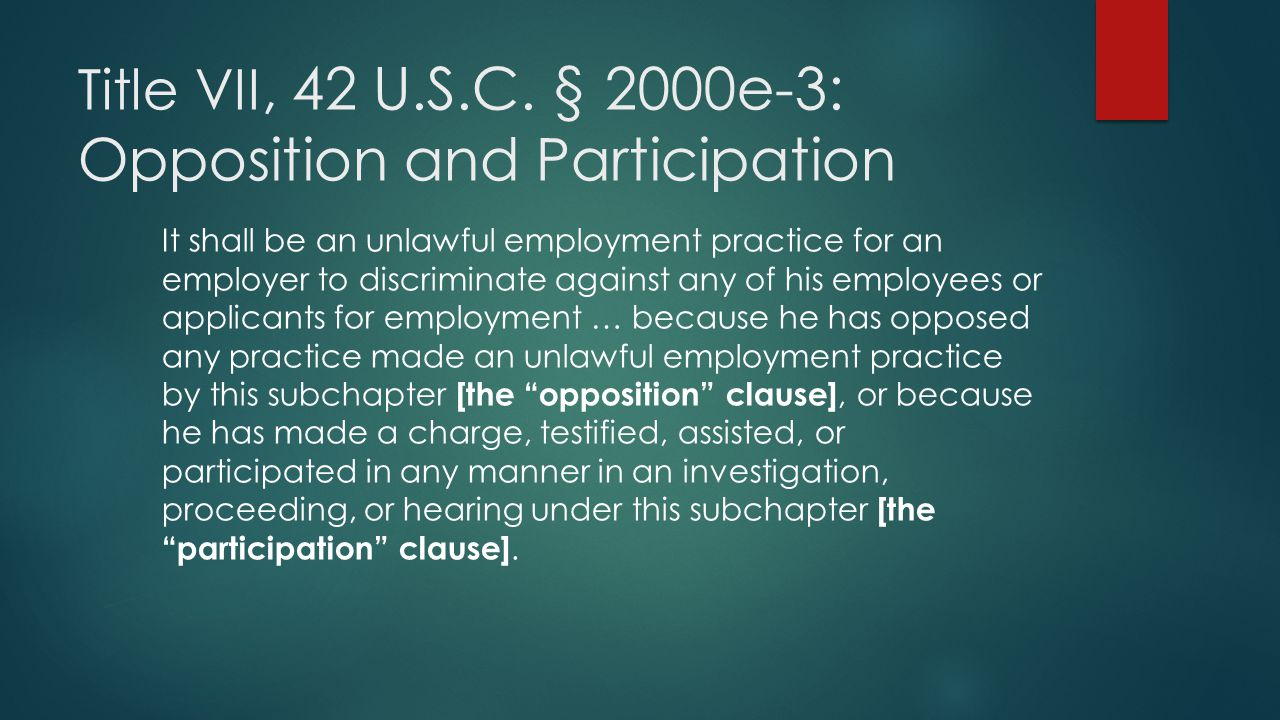 Title VII, 42 U.S.C. § 2000e-3: Opposition and Participation