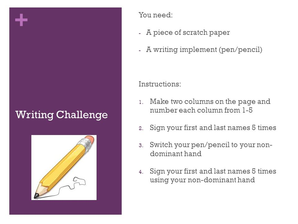 Writing Challenge You need: A piece of scratch paper