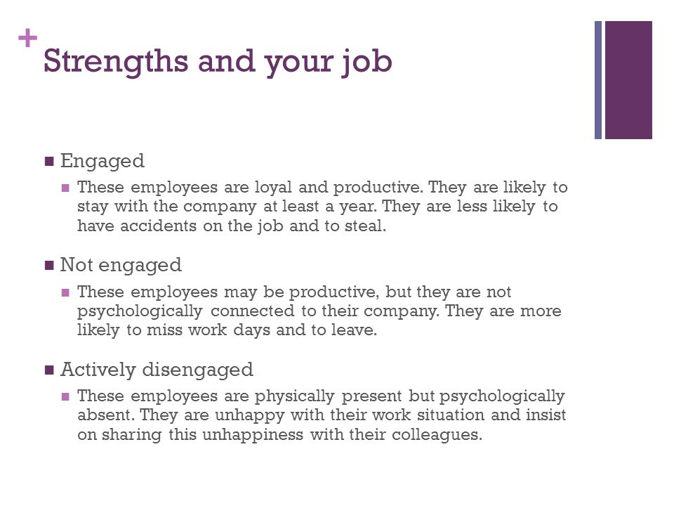 Strengths and your job Engaged Not engaged Actively disengaged