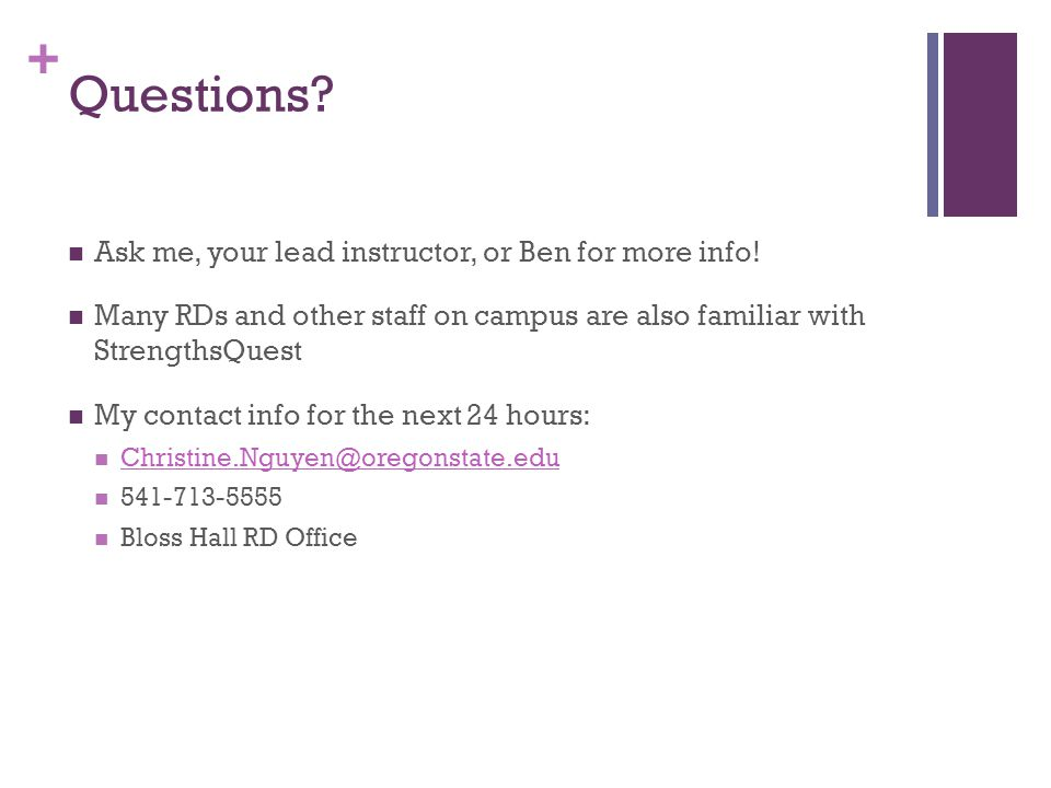 Questions Ask me, your lead instructor, or Ben for more info!