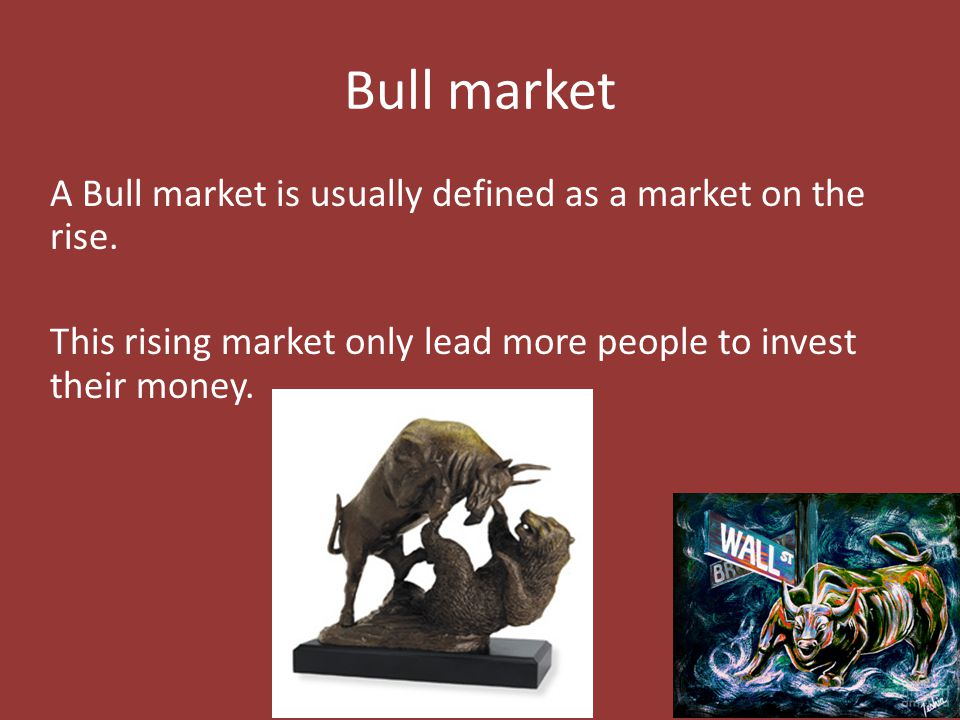 Bull market A Bull market is usually defined as a market on the rise.