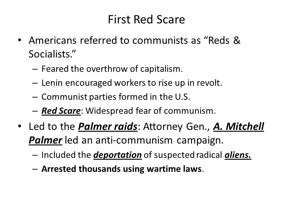 First Red Scare Americans referred to communists as Reds & Socialists. Feared the overthrow of capitalism.